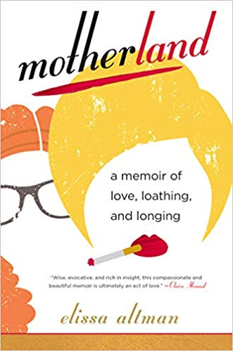 Motherland: A Memoir of Love, Loathing and Longing